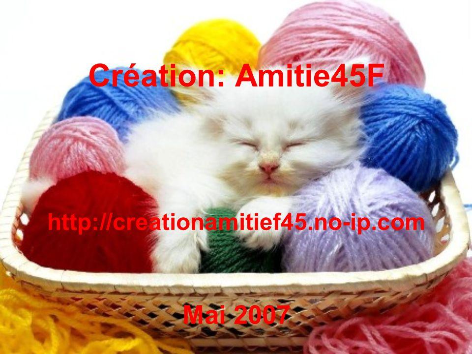 Création: Amitie45F http://creationamitief45.no-ip.com Mai 2007