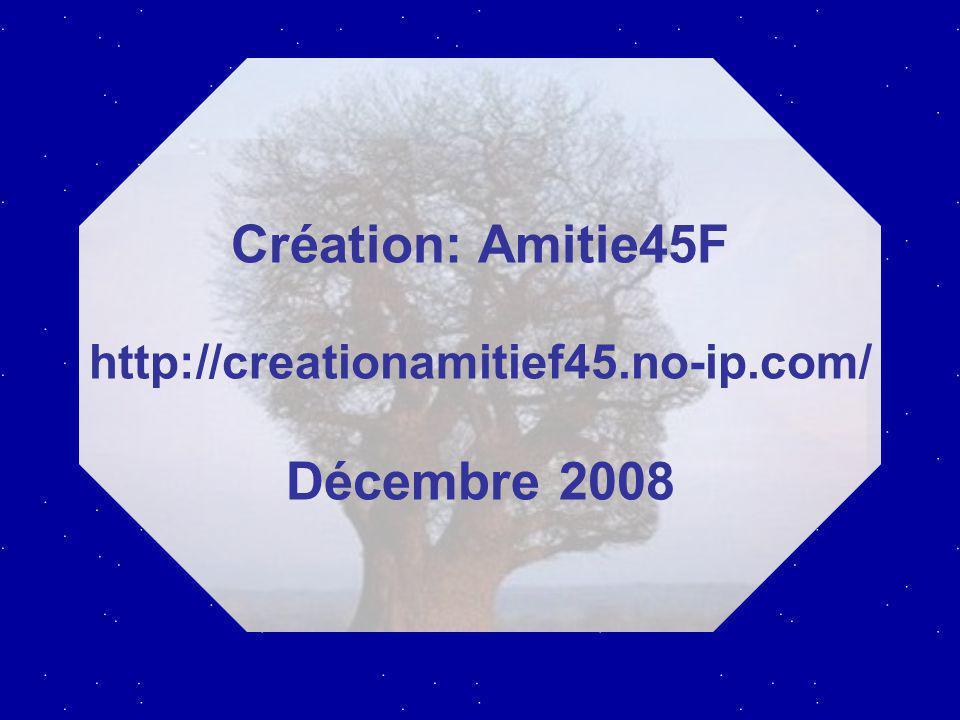Création: Amitie45F http://creationamitief45.no-ip.com/ Décembre 2008