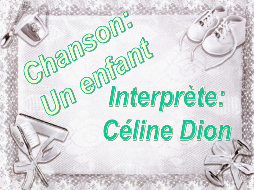 Chanson: Un enfant Interprète: Céline Dion