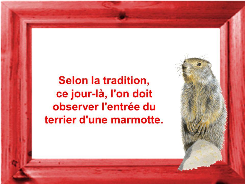 Selon la tradition, ce jour-là, l on doit observer l entrée du terrier d une marmotte.