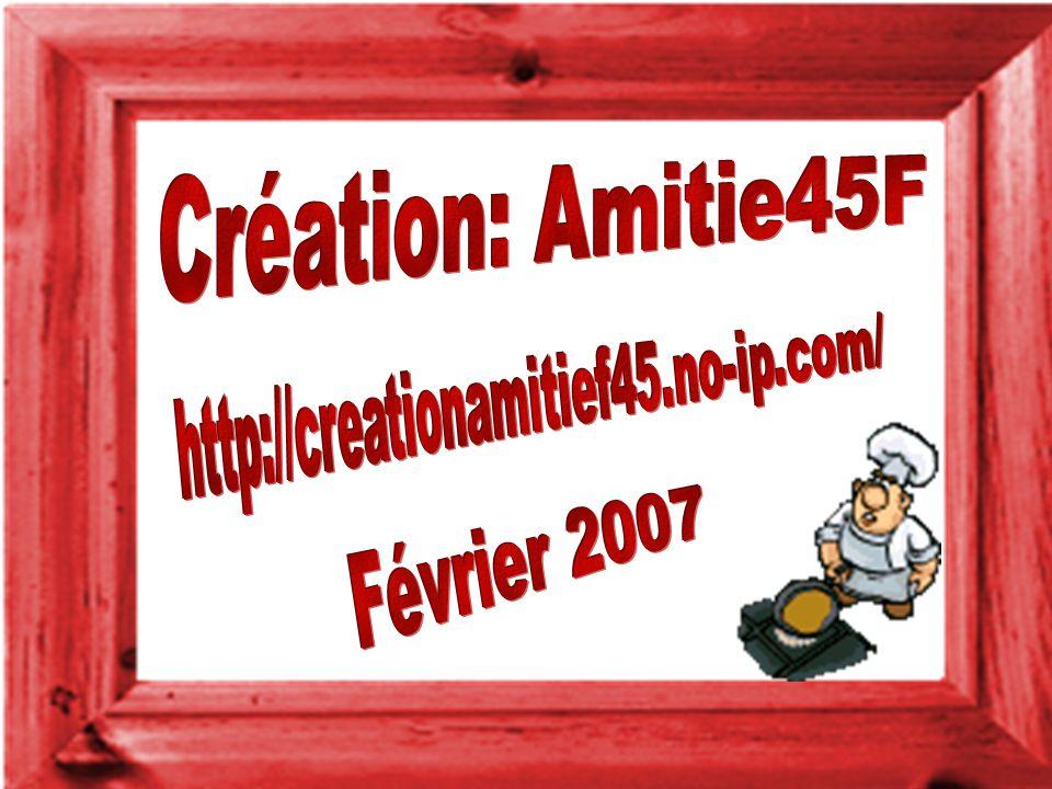 Création: Amitie45F http://creationamitief45.no-ip.com/ Février 2007
