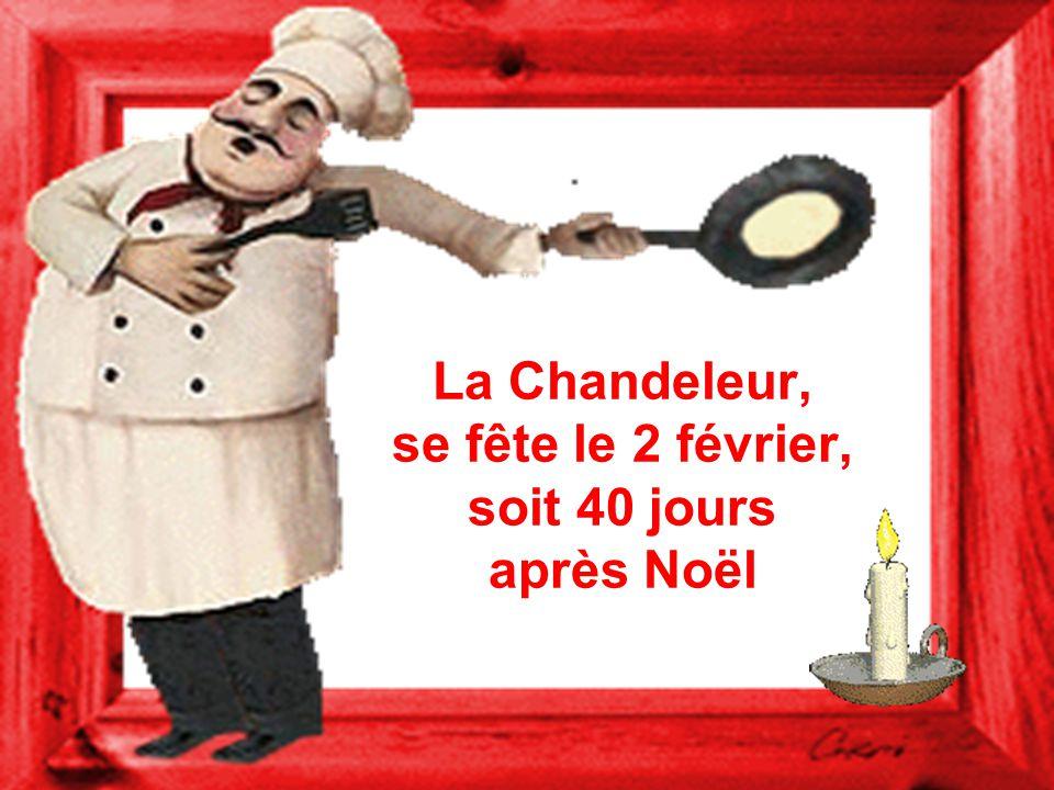 La Chandeleur, se fête le 2 février, soit 40 jours après Noël