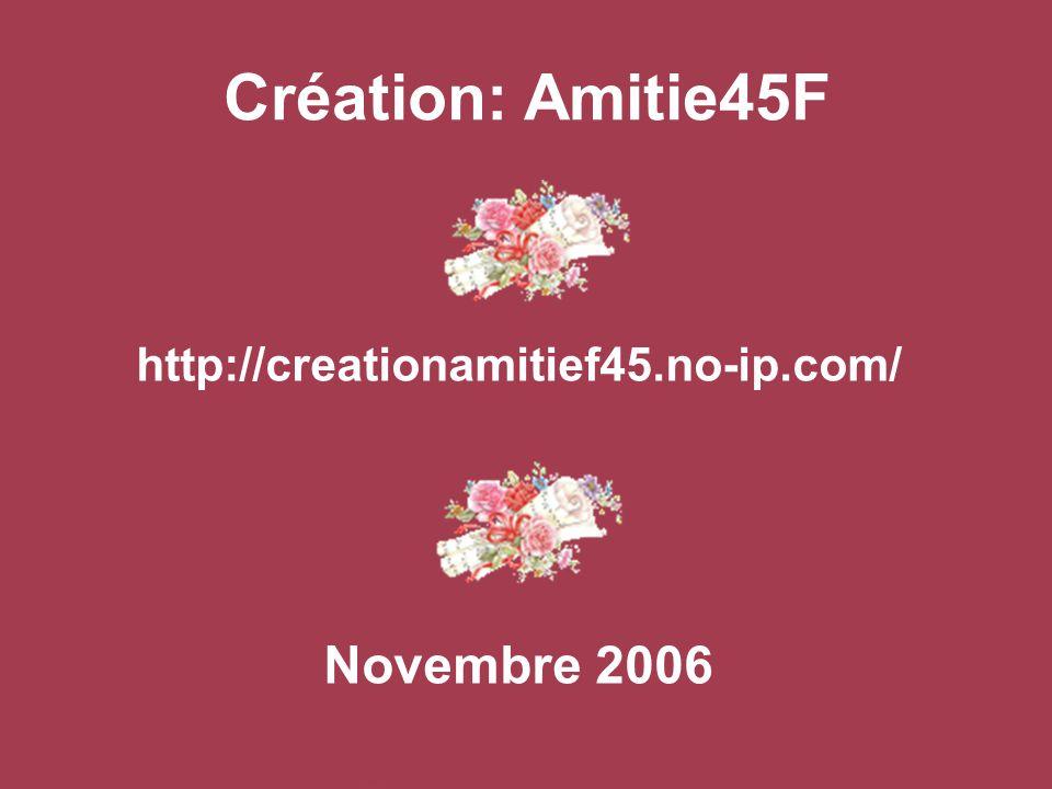 Création: Amitie45F http://creationamitief45.no-ip.com/ Novembre 2006