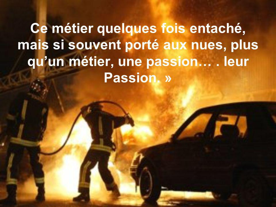 Ce métier quelques fois entaché, mais si souvent porté aux nues, plus qu'un métier, une passion… .