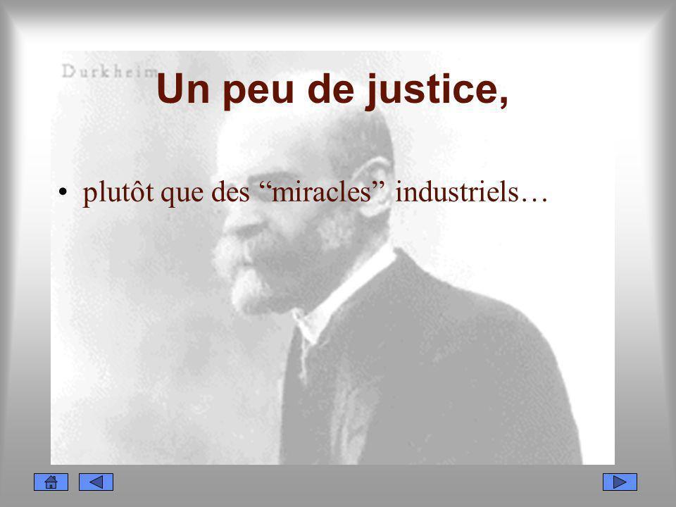 Un peu de justice, plutôt que des miracles industriels…