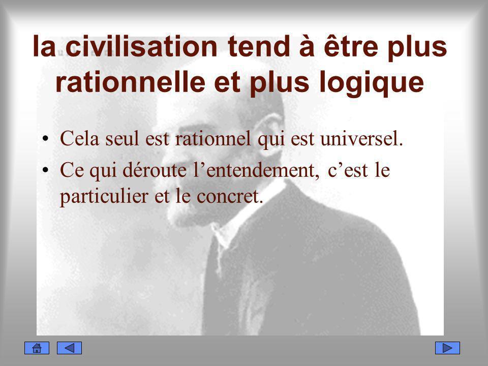 la civilisation tend à être plus rationnelle et plus logique