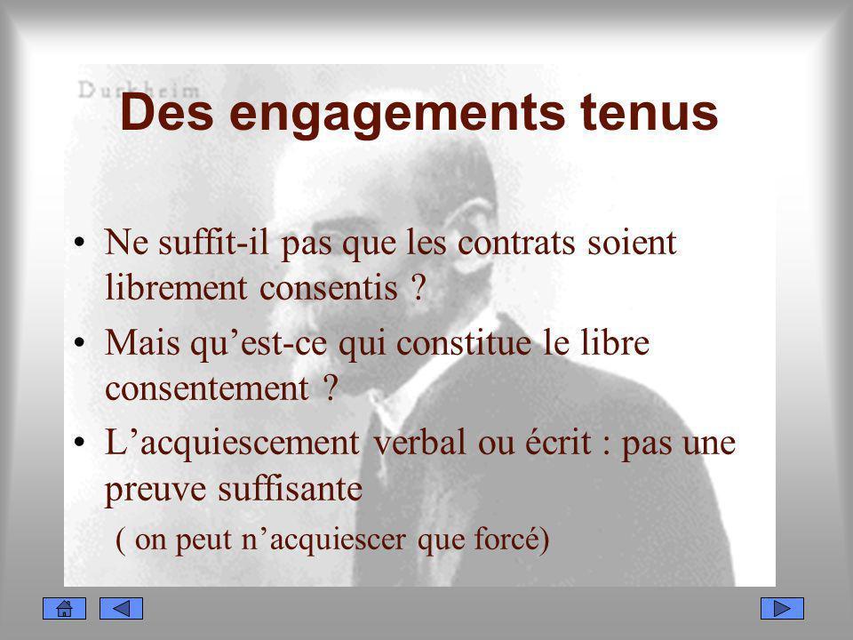 Des engagements tenus Ne suffit-il pas que les contrats soient librement consentis Mais qu'est-ce qui constitue le libre consentement