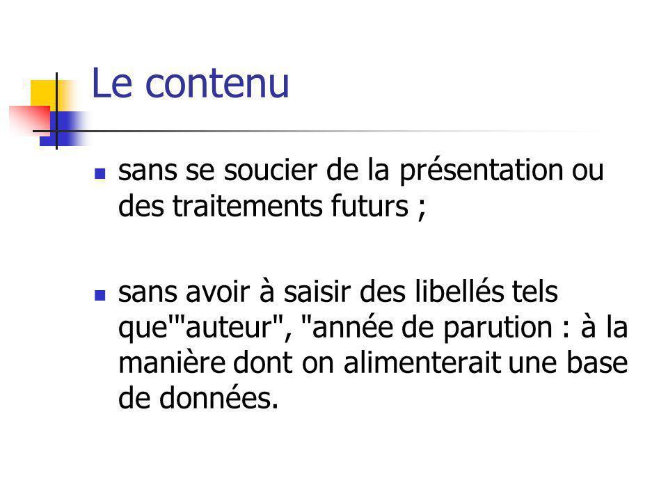 Le contenu sans se soucier de la présentation ou des traitements futurs ;