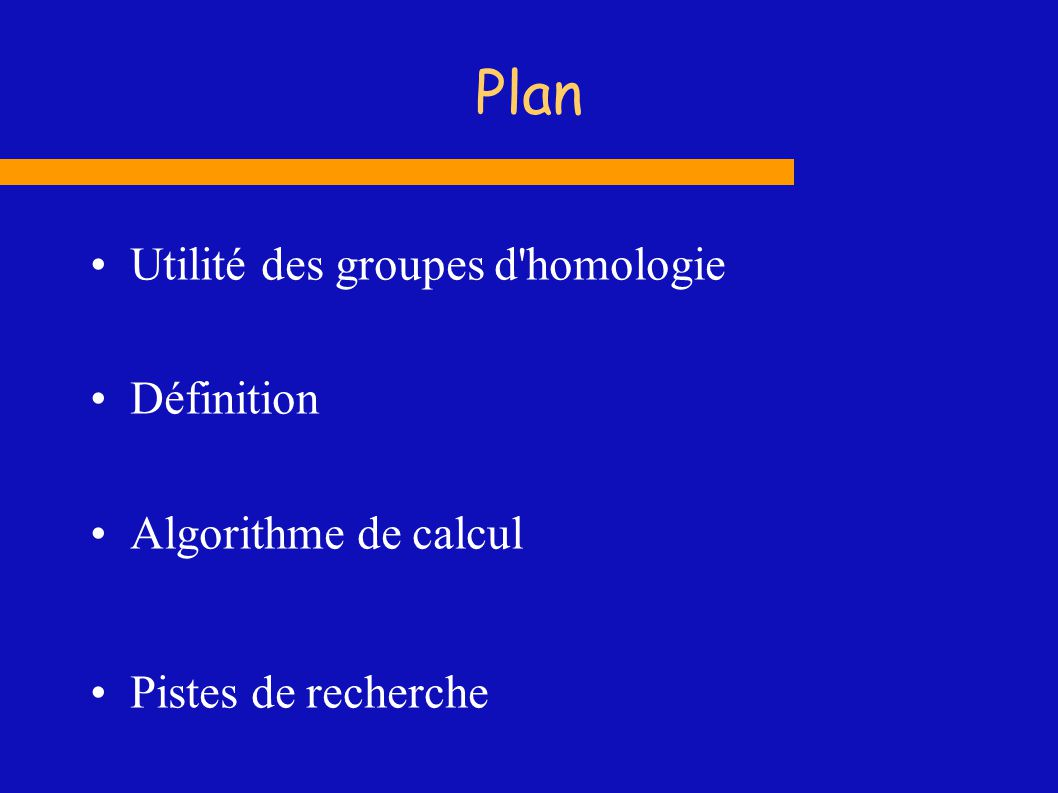 Plan Utilité des groupes d homologie Définition Algorithme de calcul