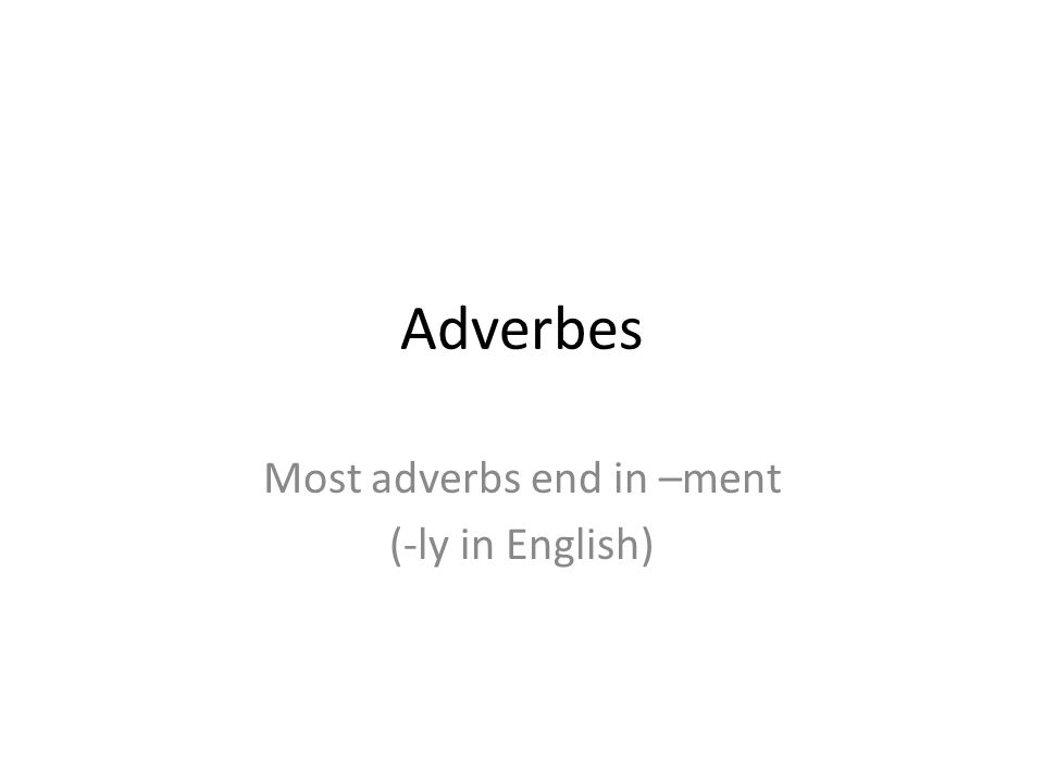Most adverbs end in –ment (-ly in English)