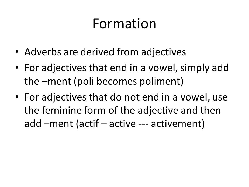 Formation Adverbs are derived from adjectives