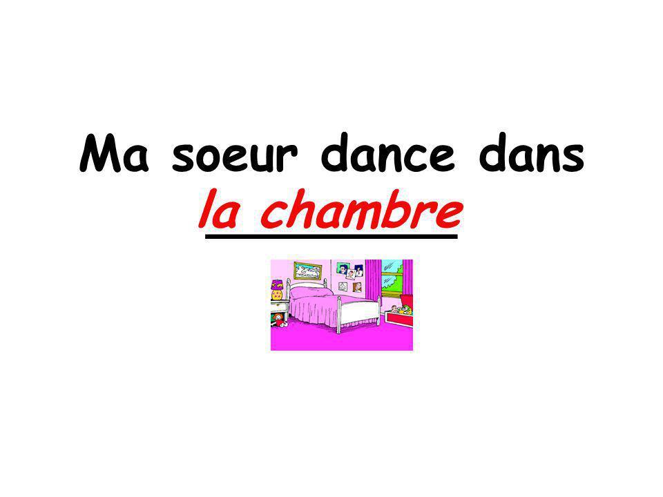 Ma soeur dance dans ________