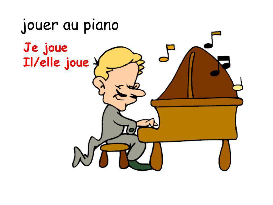 jouer au piano Je joue Il/elle joue
