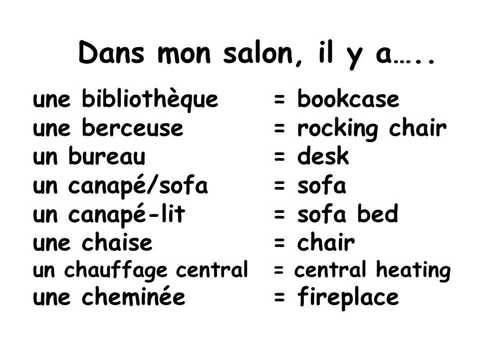 Dans mon salon, il y a….. une bibliothèque = bookcase une berceuse = rocking chair. un bureau = desk.