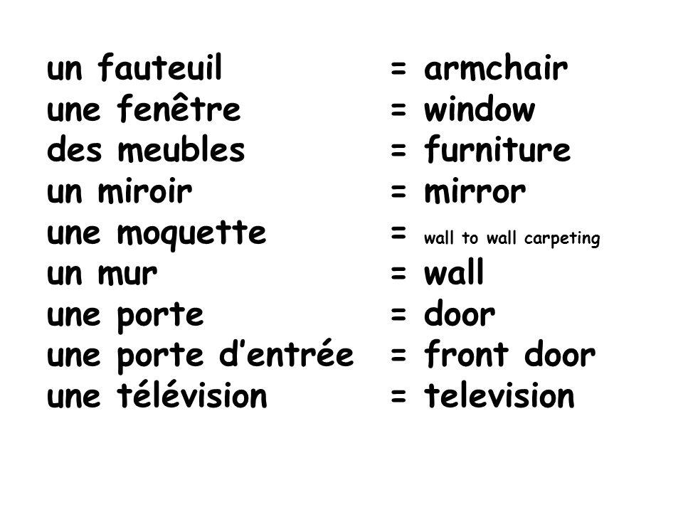 un fauteuil. = armchair une fenêtre. = window des meubles