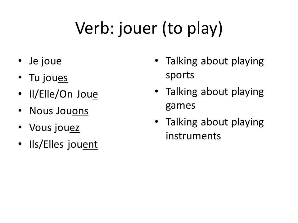 Verb: jouer (to play) Je joue Tu joues Il/Elle/On Joue Nous Jouons