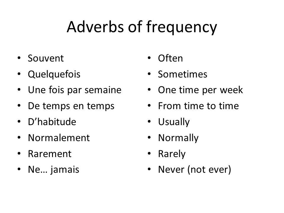 Adverbs of frequency Souvent Quelquefois Une fois par semaine