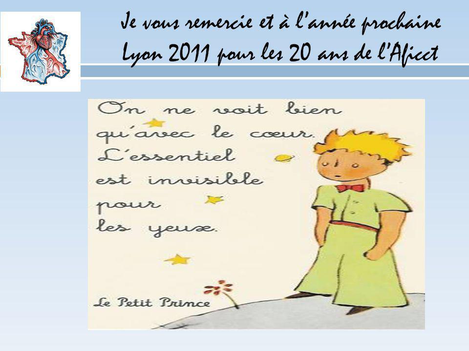 Je vous remercie et à l'année prochaine Lyon 2011 pour les 20 ans de l'Aficct