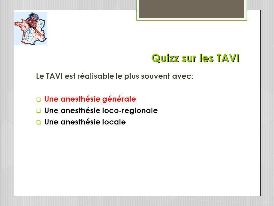 Quizz sur les TAVI Le TAVI est réalisable le plus souvent avec: