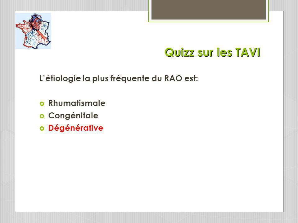 Quizz sur les TAVI L'étiologie la plus fréquente du RAO est: