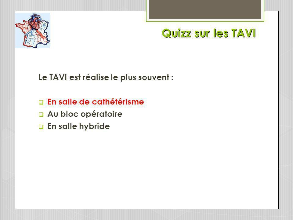 Quizz sur les TAVI Le TAVI est réalise le plus souvent :