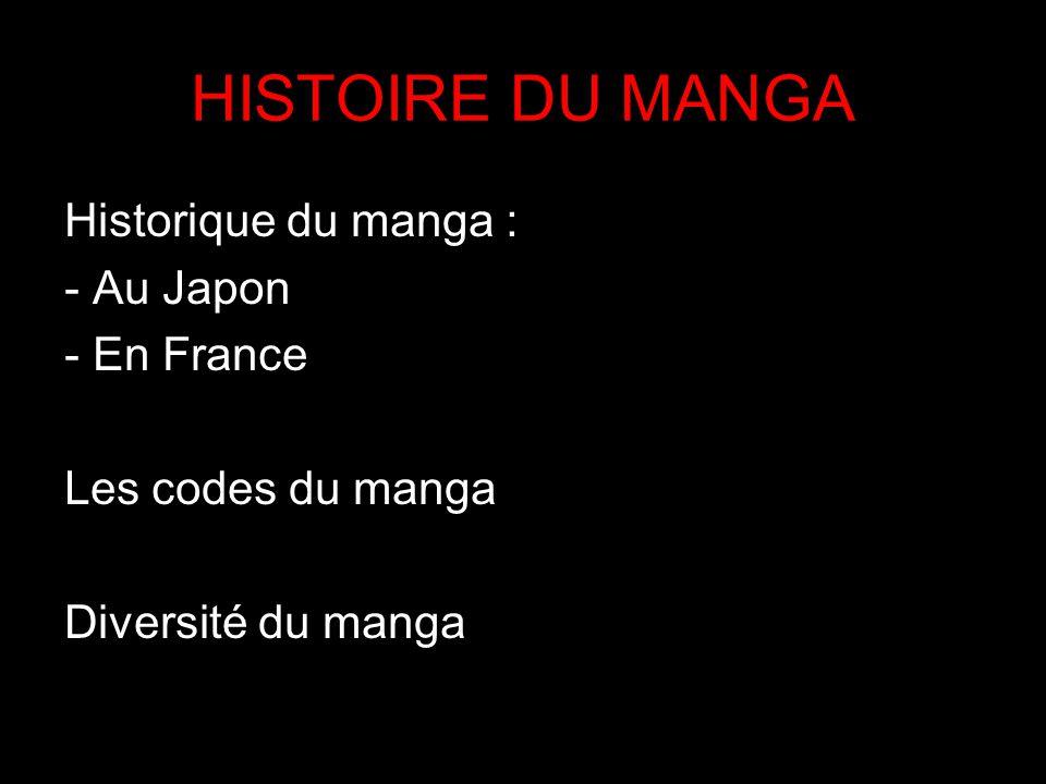 HISTOIRE DU MANGA Historique du manga : - Au Japon - En France