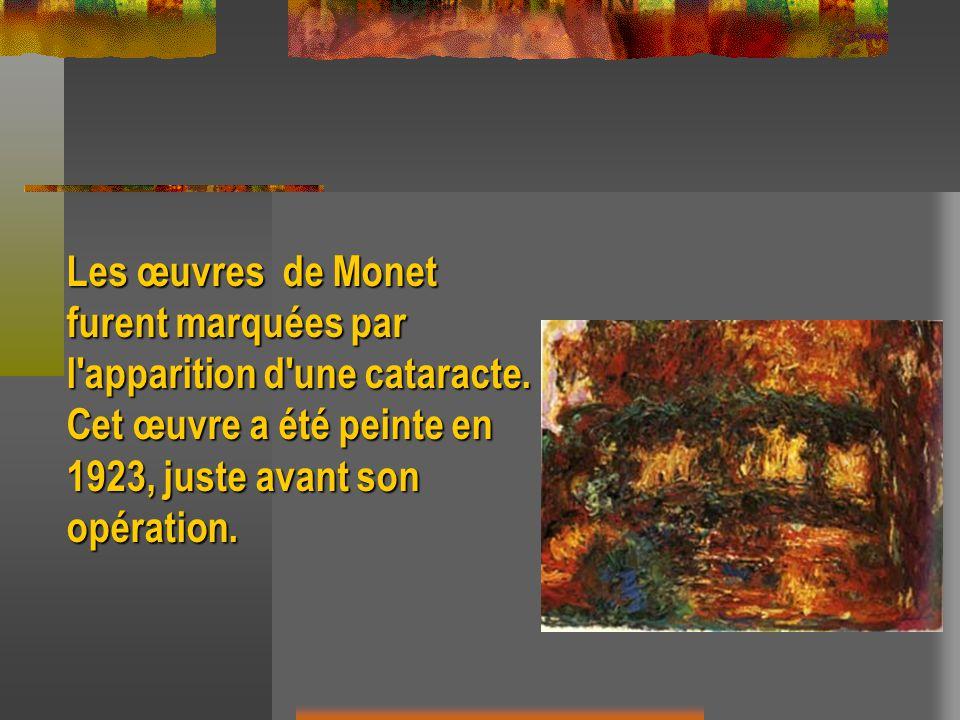 Les œuvres de Monet furent marquées par. l apparition d une cataracte. Cet œuvre a été peinte en.