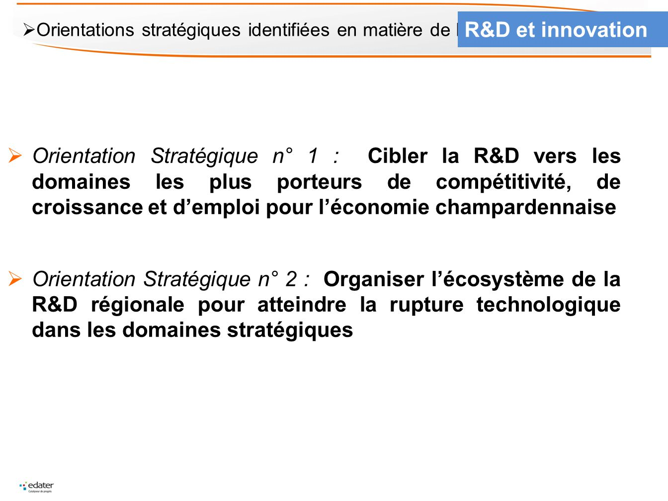 R&D et innovation Orientations stratégiques identifiées en matière de R&D et d'innovation.