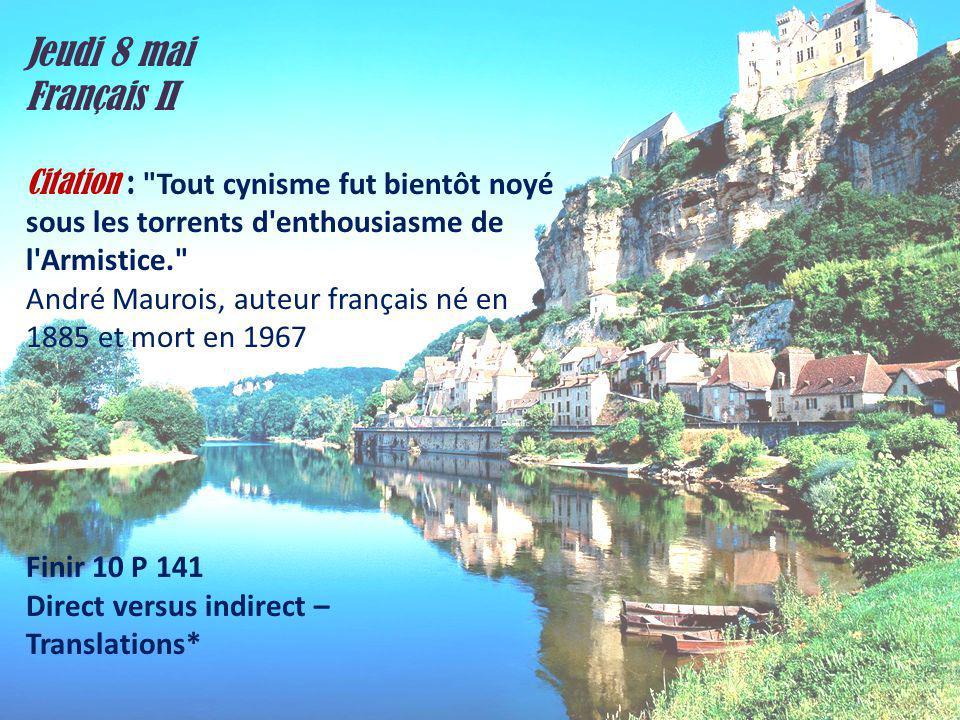 Jeudi 8 mai Français II. Citation : Tout cynisme fut bientôt noyé sous les torrents d enthousiasme de l Armistice.
