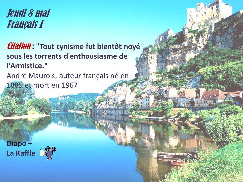 Jeudi 8 mai Français I. Citation : Tout cynisme fut bientôt noyé sous les torrents d enthousiasme de l Armistice.