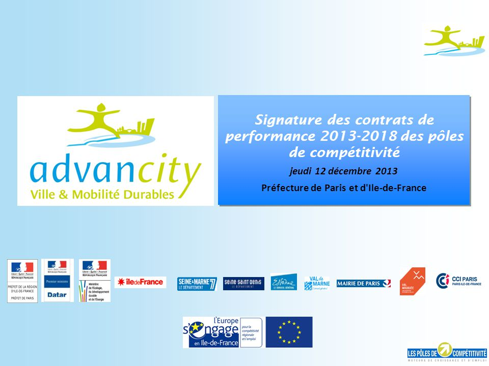 Signature des contrats de performance 2013-2018 des pôles de compétitivité jeudi 12 décembre 2013 Préfecture de Paris et d Ile-de-France