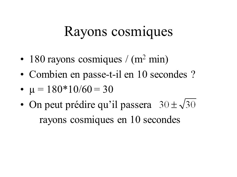 Rayons cosmiques 180 rayons cosmiques / (m2 min)