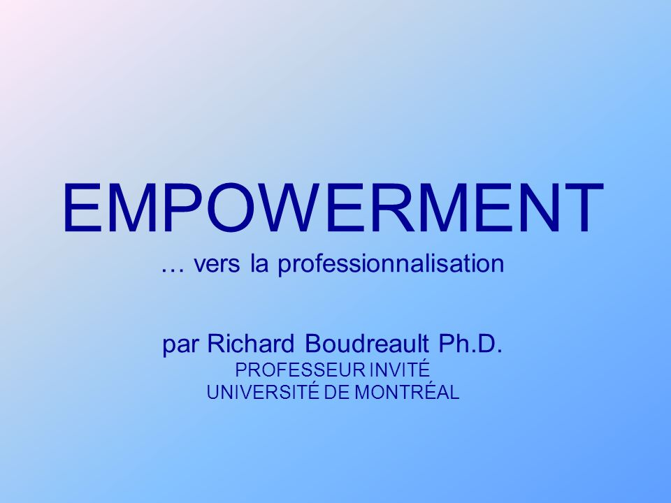 EMPOWERMENT … vers la professionnalisation par Richard Boudreault Ph.D.
