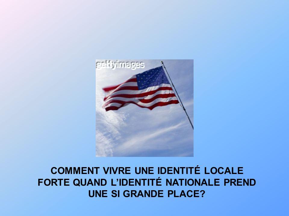 COMMENT VIVRE UNE IDENTITÉ LOCALE FORTE QUAND L'IDENTITÉ NATIONALE PREND UNE SI GRANDE PLACE