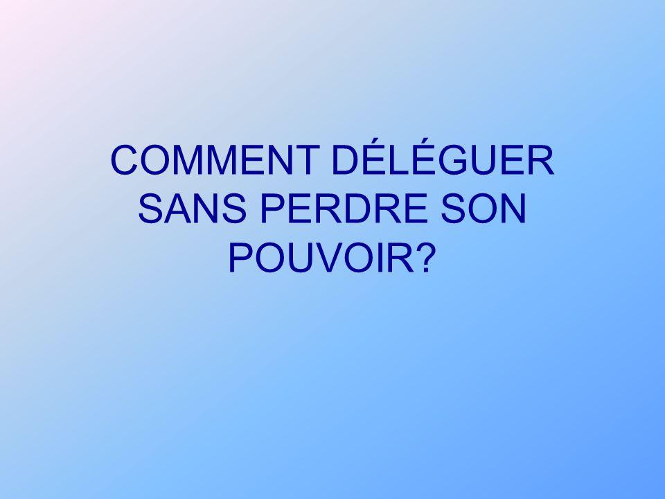 COMMENT DÉLÉGUER SANS PERDRE SON POUVOIR