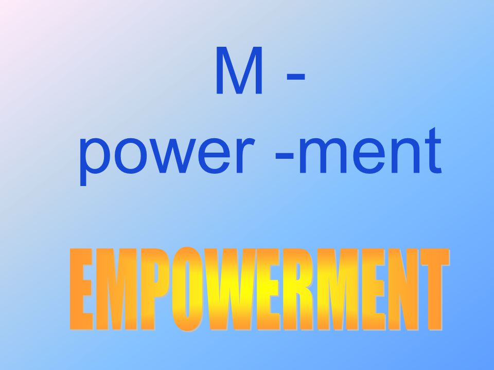 M - power -ment EMPOWERMENT
