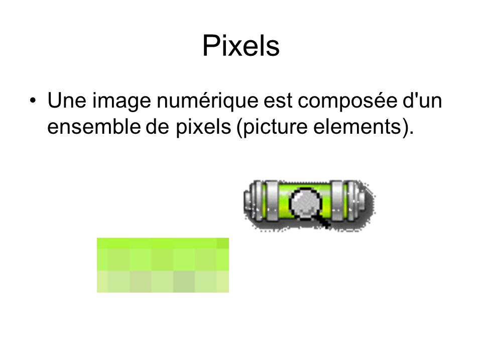Pixels Une image numérique est composée d un ensemble de pixels (picture elements).