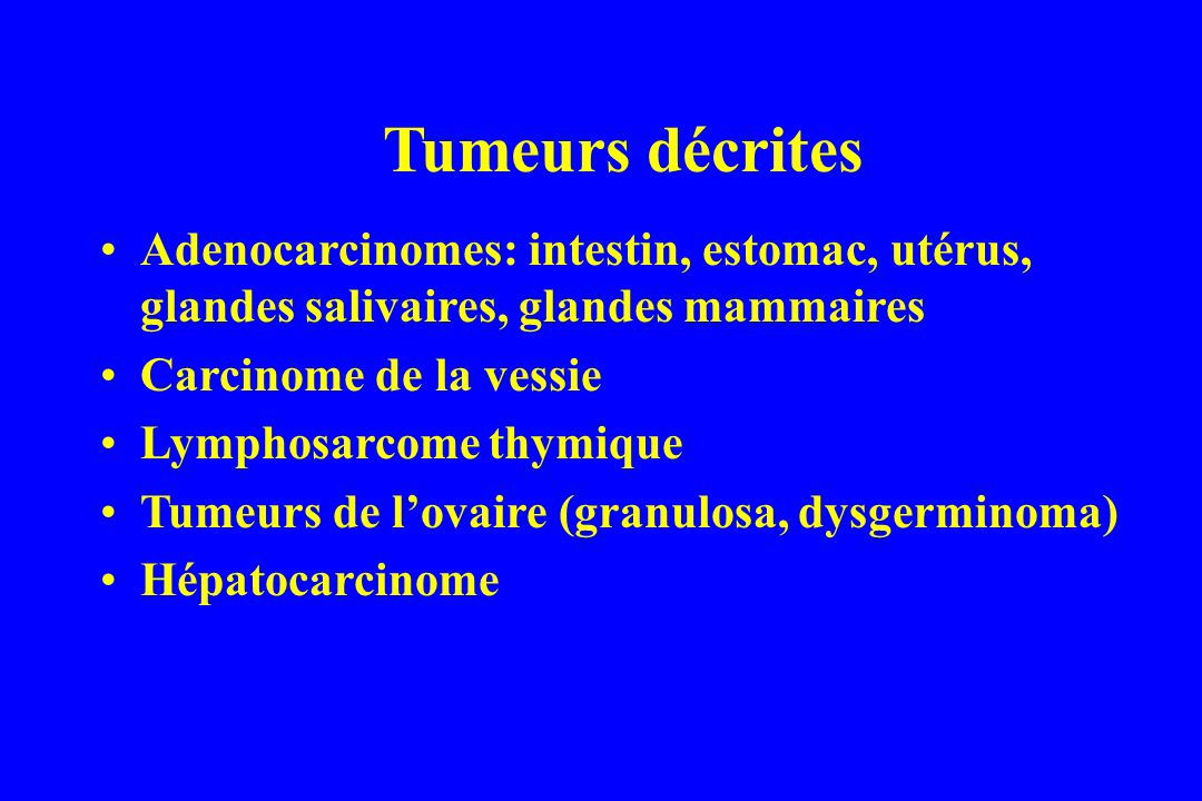 Tumeurs décrites Adenocarcinomes: intestin, estomac, utérus, glandes salivaires, glandes mammaires.