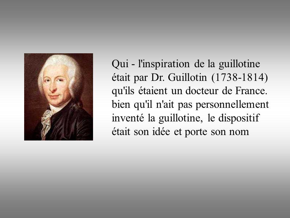 Qui - l inspiration de la guillotine était par Dr