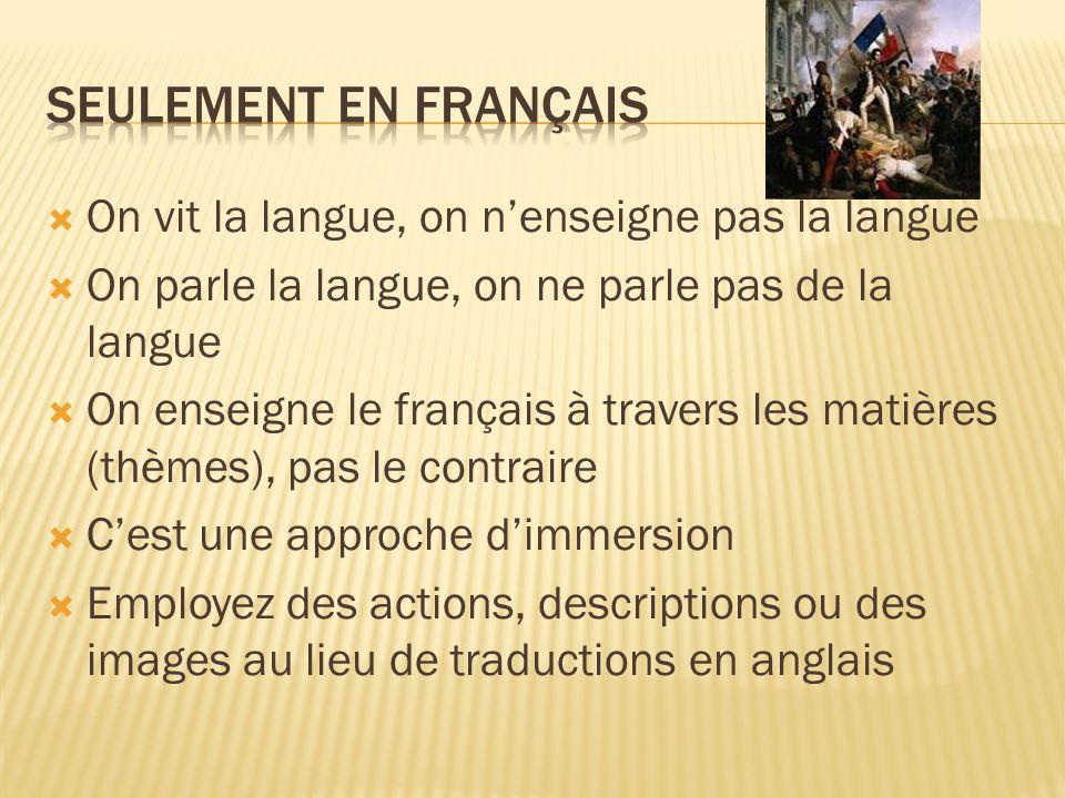 seulement en français On vit la langue, on n'enseigne pas la langue