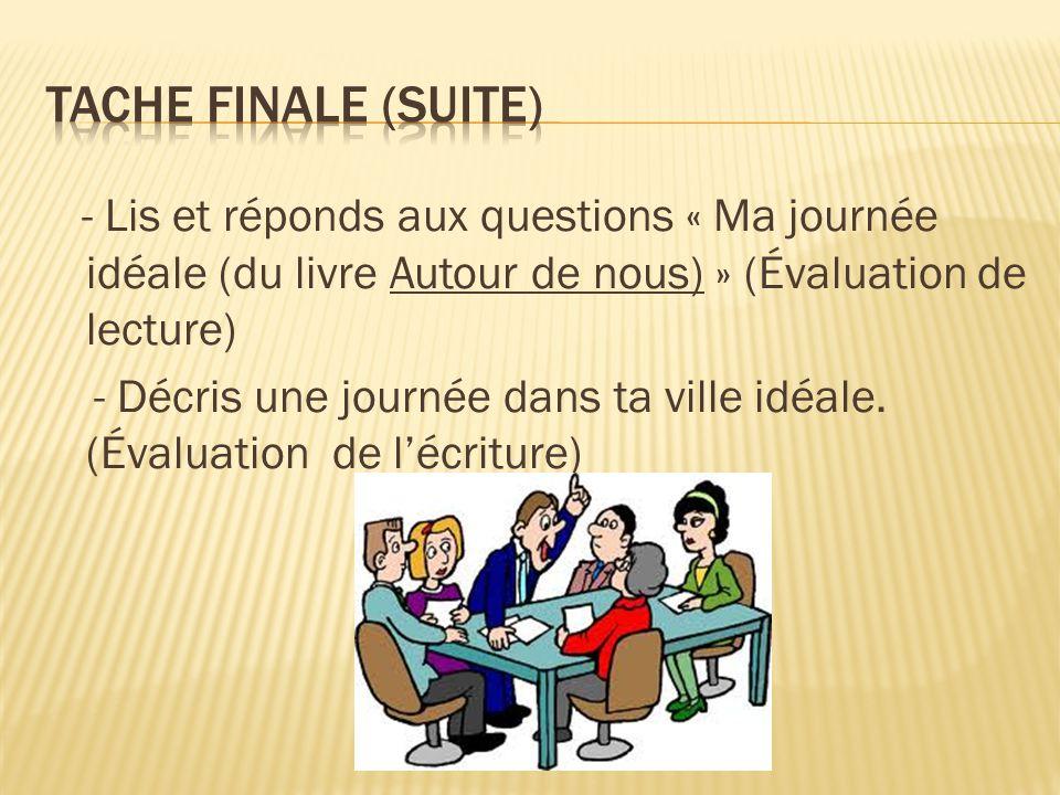 Tache finale (Suite) - Lis et réponds aux questions « Ma journée idéale (du livre Autour de nous) » (Évaluation de lecture)