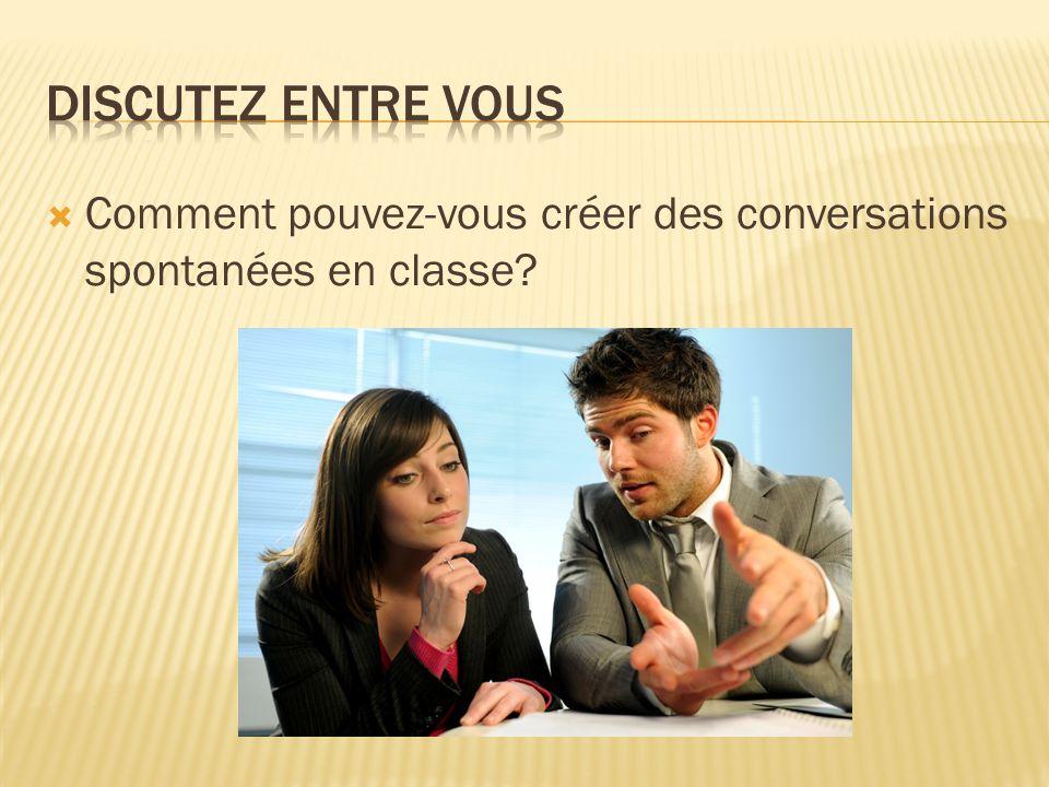 Discutez entre vous Comment pouvez-vous créer des conversations spontanées en classe