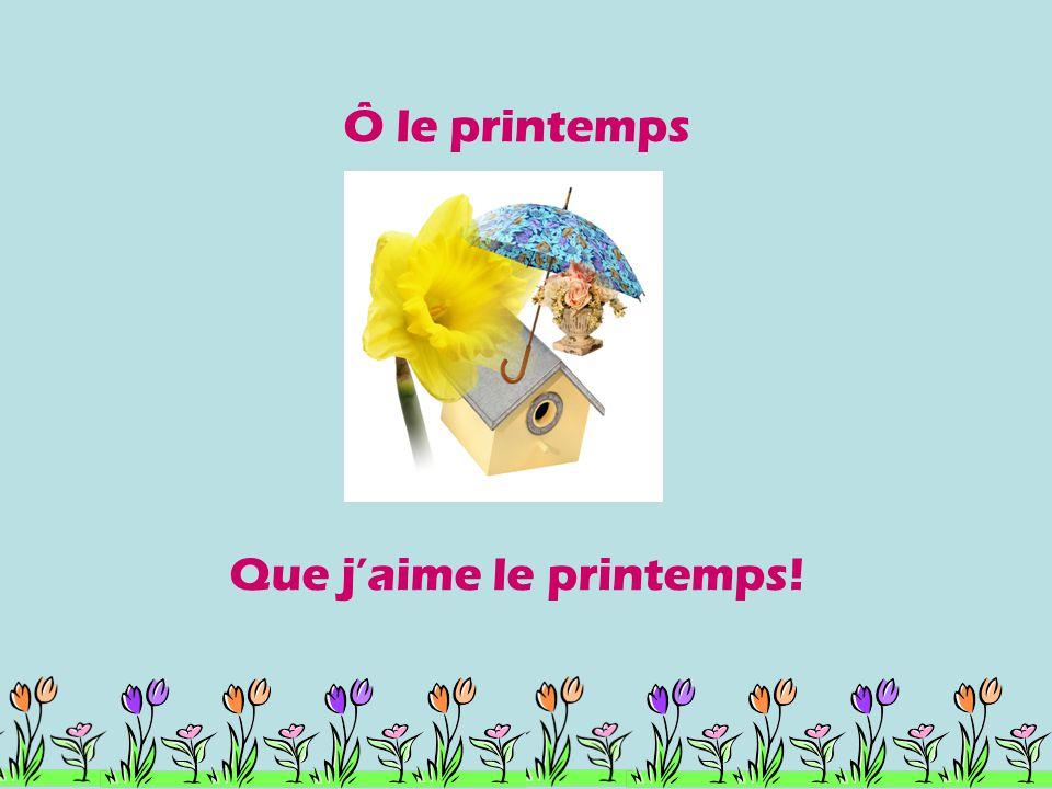 Ô le printemps Que j'aime le printemps!