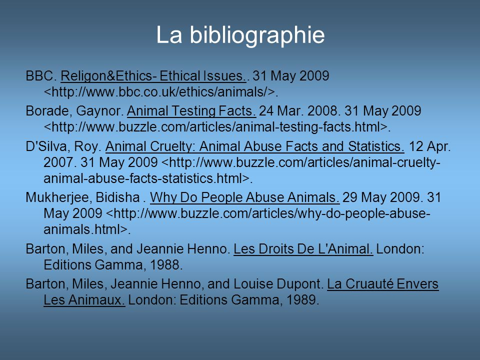 La bibliographie BBC. Religon&Ethics- Ethical Issues.. 31 May 2009 <http://www.bbc.co.uk/ethics/animals/>.