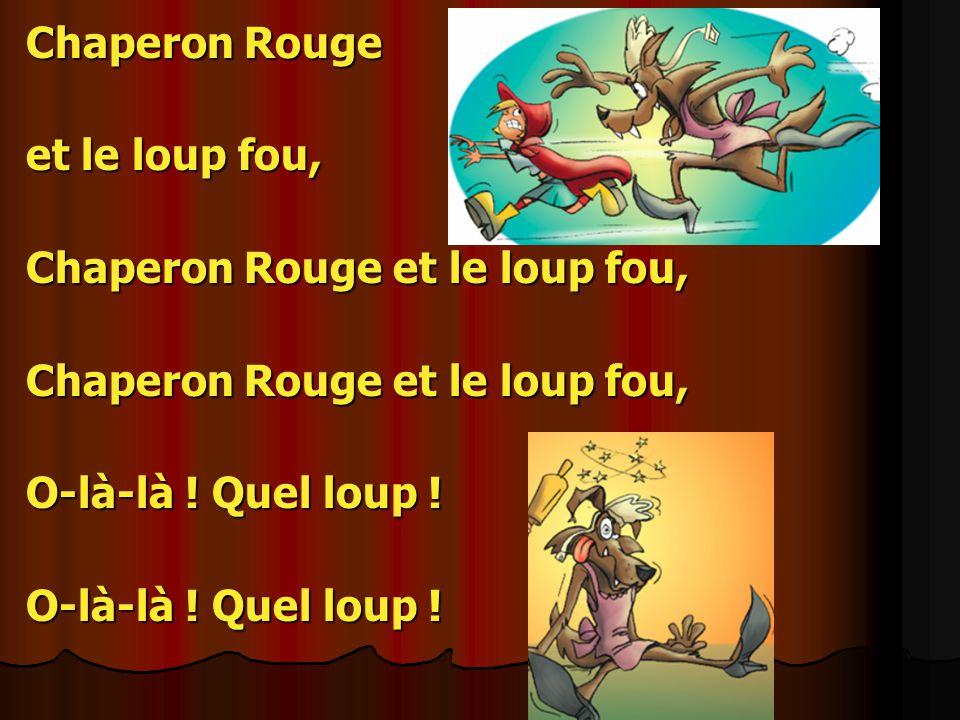 Chaperon Rouge et le loup fou, Chaperon Rouge et le loup fou, O-là-là ! Quel loup !