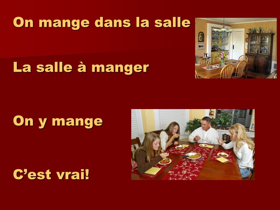 On mange dans la salle La salle à manger On y mange C'est vrai!