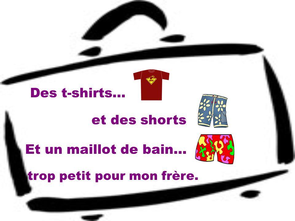Des t-shirts… et des shorts Et un maillot de bain…