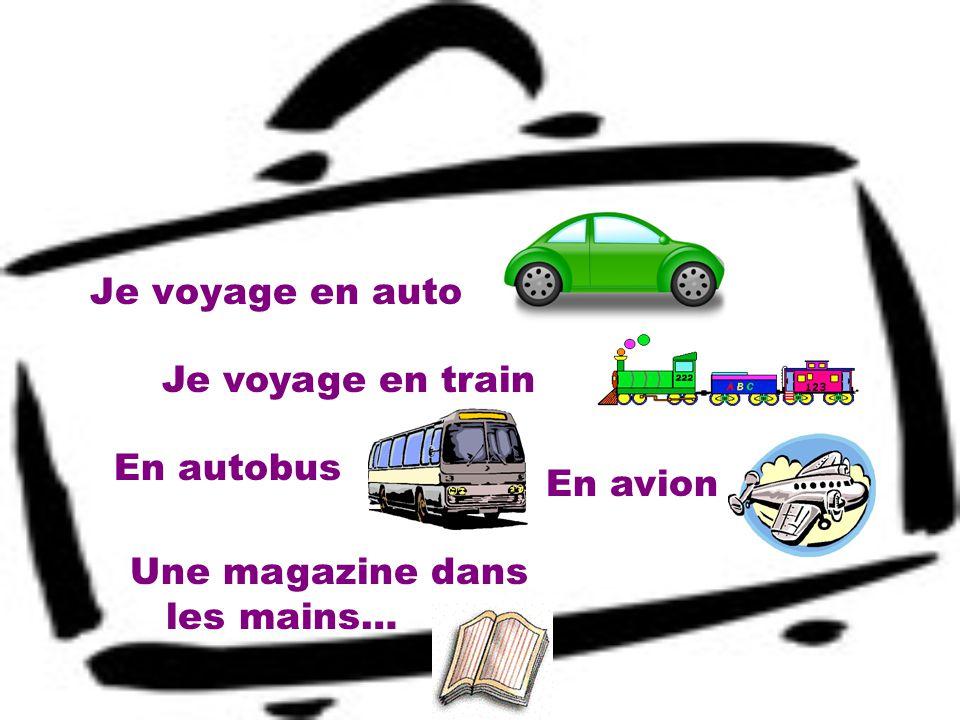 Je voyage en auto Je voyage en train En autobus En avion Une magazine dans les mains…