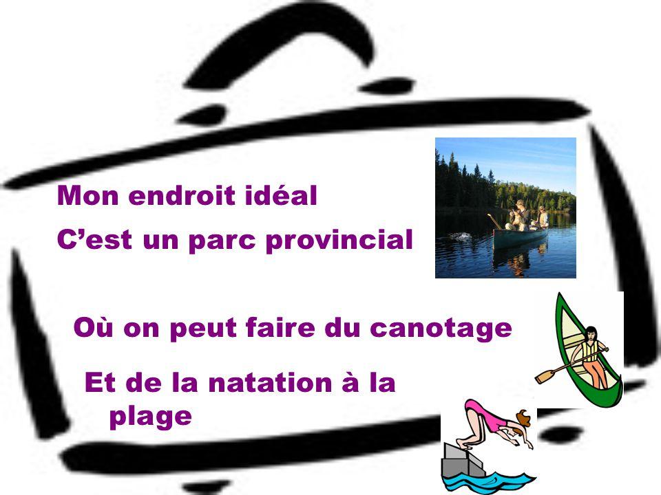 Mon endroit idéal C'est un parc provincial. Où on peut faire du canotage.