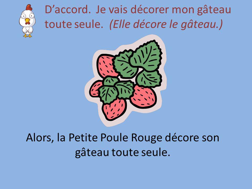 Alors, la Petite Poule Rouge décore son gâteau toute seule.